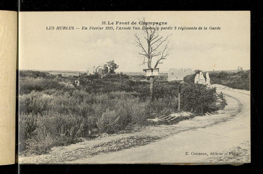 """LE FRONT DE CHAMPAGNE. LE MESNIL-LES-HURLUS TAHURE BEAUSEJOUR MASSIGES. 33. LE FRONT DE CHAMPAGNE. LES HURLUS. EN FEVRIER 1915, L'ARMEE VON EINEM Y PERDIT 2 REGIMENTS DE LA GARDE.34. LE FRONT DE CHAMPAGNE. ICI SE TROUVAIT LE VILLAGE DE MESNIL-LES-HURLUS, DETRUIT LORS DES VIOLENTS COMBATS DE FEVRIER 1915.35. LE FRONT DE CHAMPAGNE. LA BUTTE DU MESNIL, D'OU FURENT CHASSES LES ALLEMANDS APRES UN BOMBARDEMENT DE 75 HEURES, LE 25 SEPTEMBRE 1915.36. LE FRONT DE CHAMPAGNE. """"LA BROSSE A DENTS"""", PRES DE TAHURE. TANKS DETRUITS PAR LES MINES FRANCAISES.37. LE FRONT DE CHAMPAGNE. ICI ETAIT TAHURE, THEATRE DES PLUS VIOLENTS COMBATS PENDANT TOUTE LA GUERRE.38. LE FRONT DE CHAMPAGNE. RUINES DE L'EGLISE DE TAHURE.39. LE FRONT DE CHAMPAGNE. LA BUTTE DE TAHURE. MONUMENT ELEVE AUX MORTS """"CONNUS ET INCONNUS"""".40. LE FRONT DE CHAMPAGNE. LE VILLAGE DE RIPONT. EMPLACEMENT DE L'EGLISE ET DU CIMETIERE.41. LE FRONT DE CHAMPAGNE. UNE RUE DU VILLAGE DE RIPONT. ORGANISATIONS ALLEMANDES.42. LE FRONT DE CHAMPAGNE. LA FERME DE MAISONS DE CHAMPAGNE. UN DES COINS LES PLUS DISPUTES PENDANT TOUTE LA GUERRE.43. LE FRONT DE CHAMPAGNE. UN COIN DU FORTIN DE BEAUSEJOUR OU EURENT LIEU DES COMBATS RESTES LEGENDAIRES.44. LE FRONT DE CHAMPAGNE. FERME DE BEAUSEJOUR. ATTAQUEE 17 FOIS PAR L'ENNEMI DANS LE SEUL MOIS DE FEVRIER 1915.45. LE FRONT DE CHAMPAGNE. BEAUSEJOUR. ORGANISATIONS FRANCAISES AU RAVIN DE MARSON.46. LE FRONT DE CHAMPAGNE. MASSIGNES. CE QUI RESTE DU VILLAGE.47. LE FRONT DE CHAMPAGNE. LE VILLAGE DE VIRGINY, AU FOND UNE PARTIE DE LA MAIN DE MASSIGES.48. LE FRONT DE CHAMPAGNE. VILLE-SUR-TOURBE. RUINES DE L'EGLISE"""